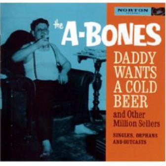 A-BONES : Daddy Wants A Cold Beer