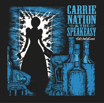CARRIE NATION & THE SPEAKEASY : Hatchetations