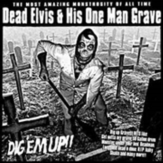 DEAD ELVIS & HIS ONE MAN GRAVE : Dig 'em Up