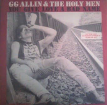 GG ALLIN & THE HOLY MEN : You Give Love A Bad Name