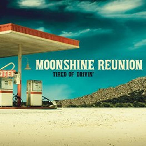 MOONSHINE REUNION: TIRED OF DRIVIN'