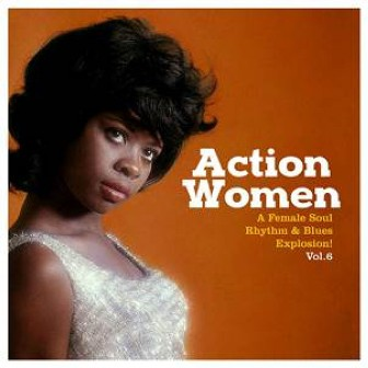 ACTION WOMEN : Vol. 6 - A female Soul Rhythm&Blues Explosion
