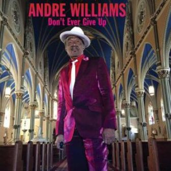 ANDRE WILLIAMS : Don't Ever Give Up