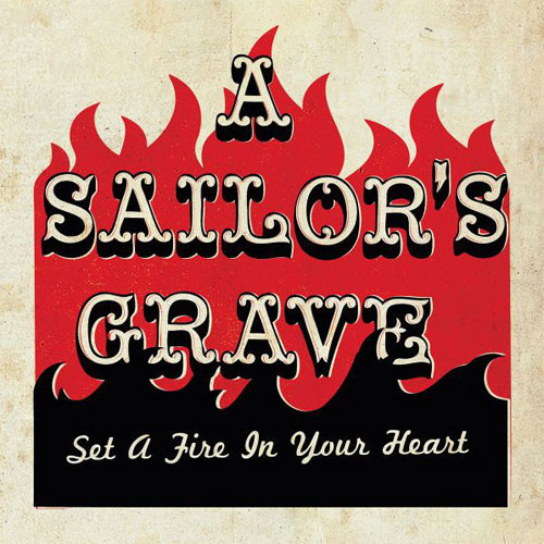 A SAILOR'S GRAVE : Set a fire to your heart
