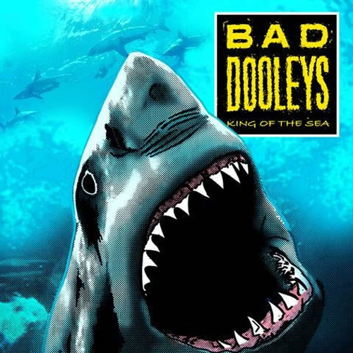 BAD DOOLEYS : King of the sea