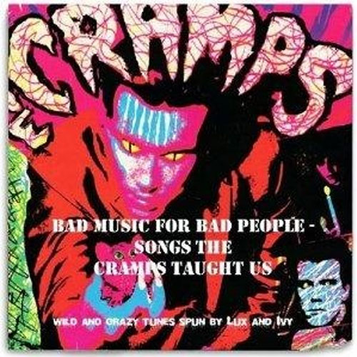 BAD MUSIC FOR BAD PEOPLE : Songs the Cramps taught us