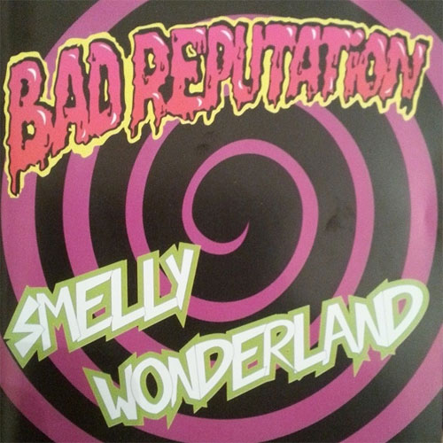 BAD REPUTATION : Smelly Wonderland