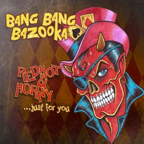 BANG BANG BAZOOKA : Red Hot And Horny... Just For You
