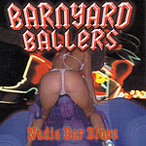 BARNYARD BALLERS : Nudie bar blues