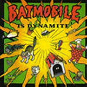 BATMOBILE : ...is dynamite