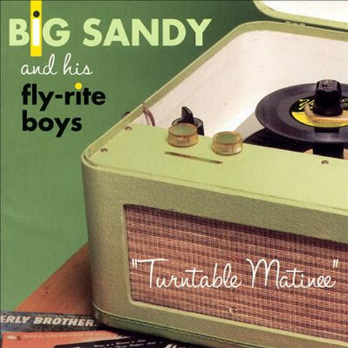 BIG SANDY & HIS FLY-RITE BOYS : Turntable matinee