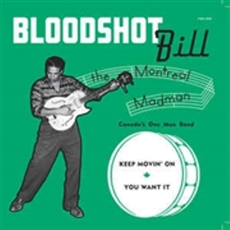 BLOODSHOT BILL : Keep Movin' On / You Want It