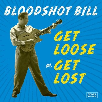 BLOODSHOT BILL : Get Loose Or Get Lost