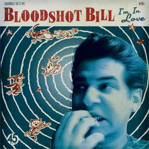 BLOODSHOT BILL : I'm In Love
