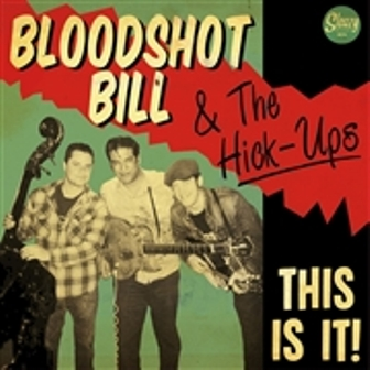 BLOODSHOT BILL & THE HICK-UPS : This Is It !