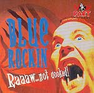 BLUE ROCKIN' : Raaaw ... Not cooked!