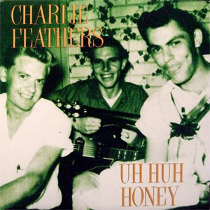 FEATHERS CHARLIE : Uh Huh Honey