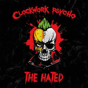 CLOCKWORK PSYCHO : The Hated