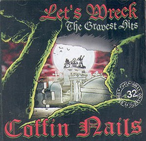 COFFIN NAILS: Let's Wreck, The gravest hits