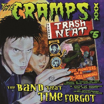 CRAMPS, THE : Trash Is Neat #5: The Band That Time Forgot