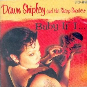 DAWN SHIPLEY AND THE SHARP SHOOTERS : Baby If I....