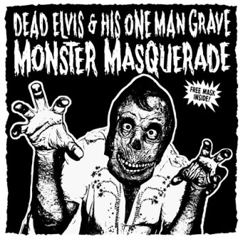 DEAD ELVIS & HIS ONE MAN GRAVE : Monster Masquerade