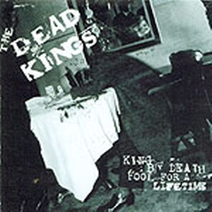 DEAD KINGS : King by death fool for a lifetime!