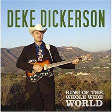 DEKE DICKERSON : King Of The Whole Wide World