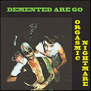 DEMENTED ARE GO : Orgasmic nightmare