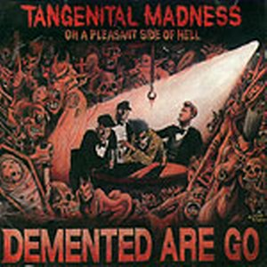 DEMENTED ARE GO : Tangenital madness