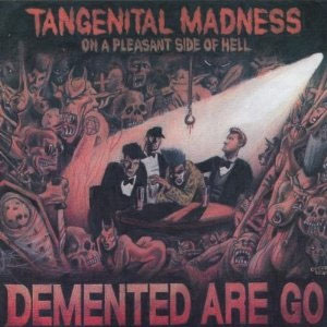 DEMENTED ARE GO : Tangenital Madness On A Pleasant Side Of Hell
