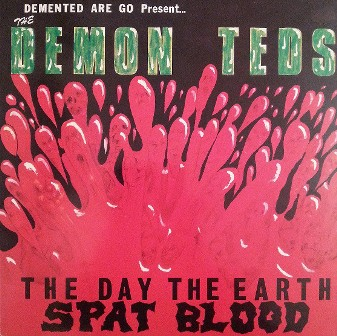 DEMENTED ARE GO : The Day The Earth Spat Blood / Demon Teds
