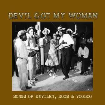 DEVIL GOT MY WOMEN : Songs of Delivery, Doom & Voodoo
