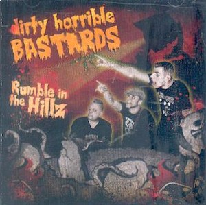 DIRTY HORRIBLE BASTARDS : Rumble In The Hillz