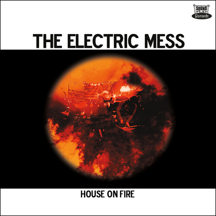 ELECTRIC MESS,THE : HOUSE ON FIRE