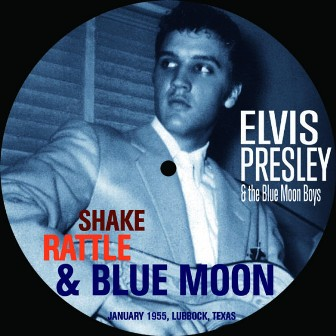 ELVIS PRESLEY & THE BLUE MOON BOYS : Shake Rattle & Blue Moon!