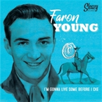 FARON YOUNG : I'm Gonna Live Some Before I Die