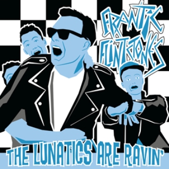 FRANTIC FLINSTONES : The Lunatics Are Ravin'