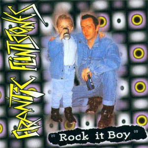 FRANTIC FLINSTONES : Rock it boy