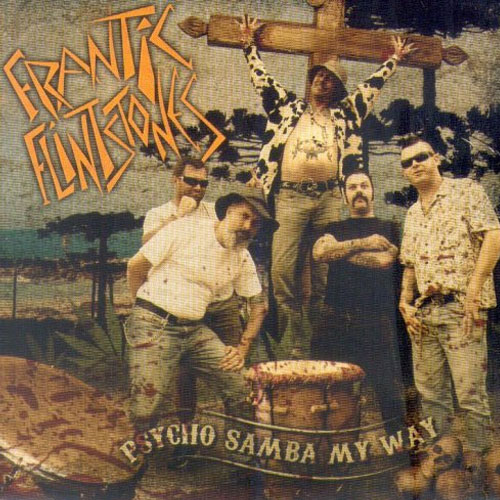 FRANTIC FLINTSTONES : Psycho samba my way