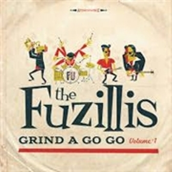 FUZILLIS, THE : Grind A Go Go Volume 1