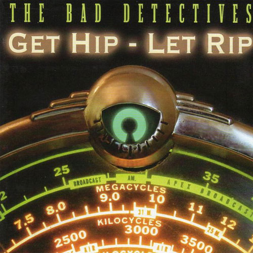 BAD DETECTIVES, THE : Get Hip - Let Rip