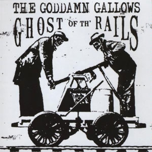 GODDAMN GALLOWS, THE : GHOST OF TH' RAILS