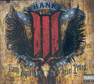 HANK III : Damn Right Rebel Proud