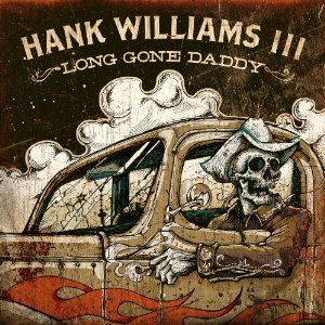 HANK WILLIAMS III : Lone Gone Daddy