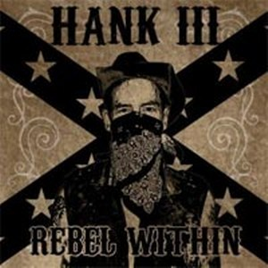 HANK III : Rebel Within