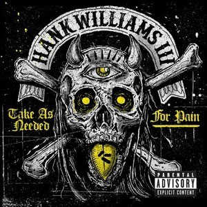 HANK WILLIAMS III : Take As Needed For Pain