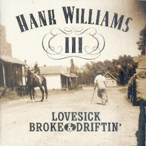 HANK WILLIAMS III : Lovesick, Broke & Diftin'
