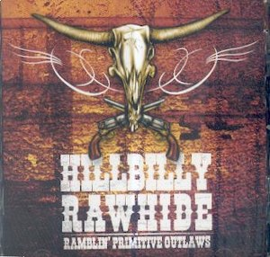 HILLBILLY RAWHIDE : Ramblin' Primitive Outlaws