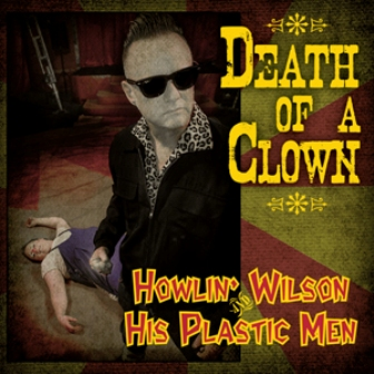 HOWLIN' WILSON & HIS PLASTIC MEN : Death Of A Clown